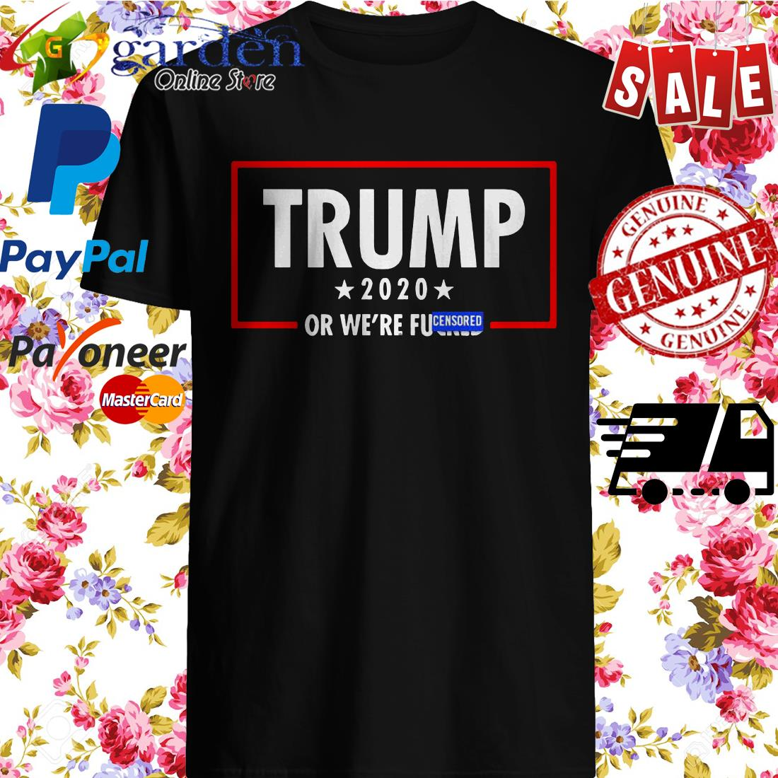 Trump 2020 Or We're Fucuked Censored Shirt