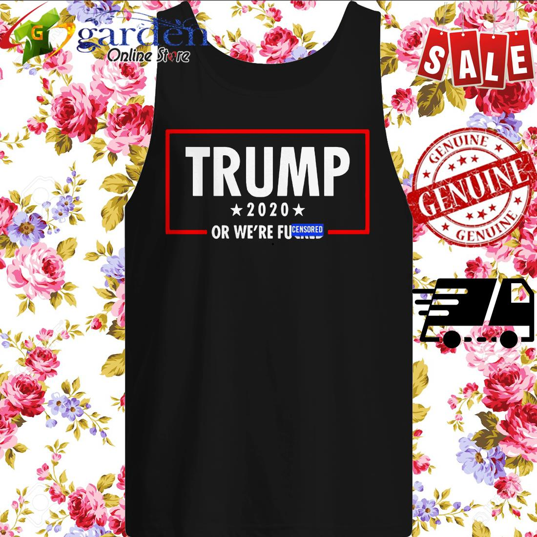 Trump 2020 Or We're Fucuked Censored tank top
