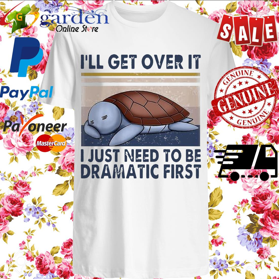 Turtle I'll Get Over It I Just Need To Be Dramatic First Vintage Shirt