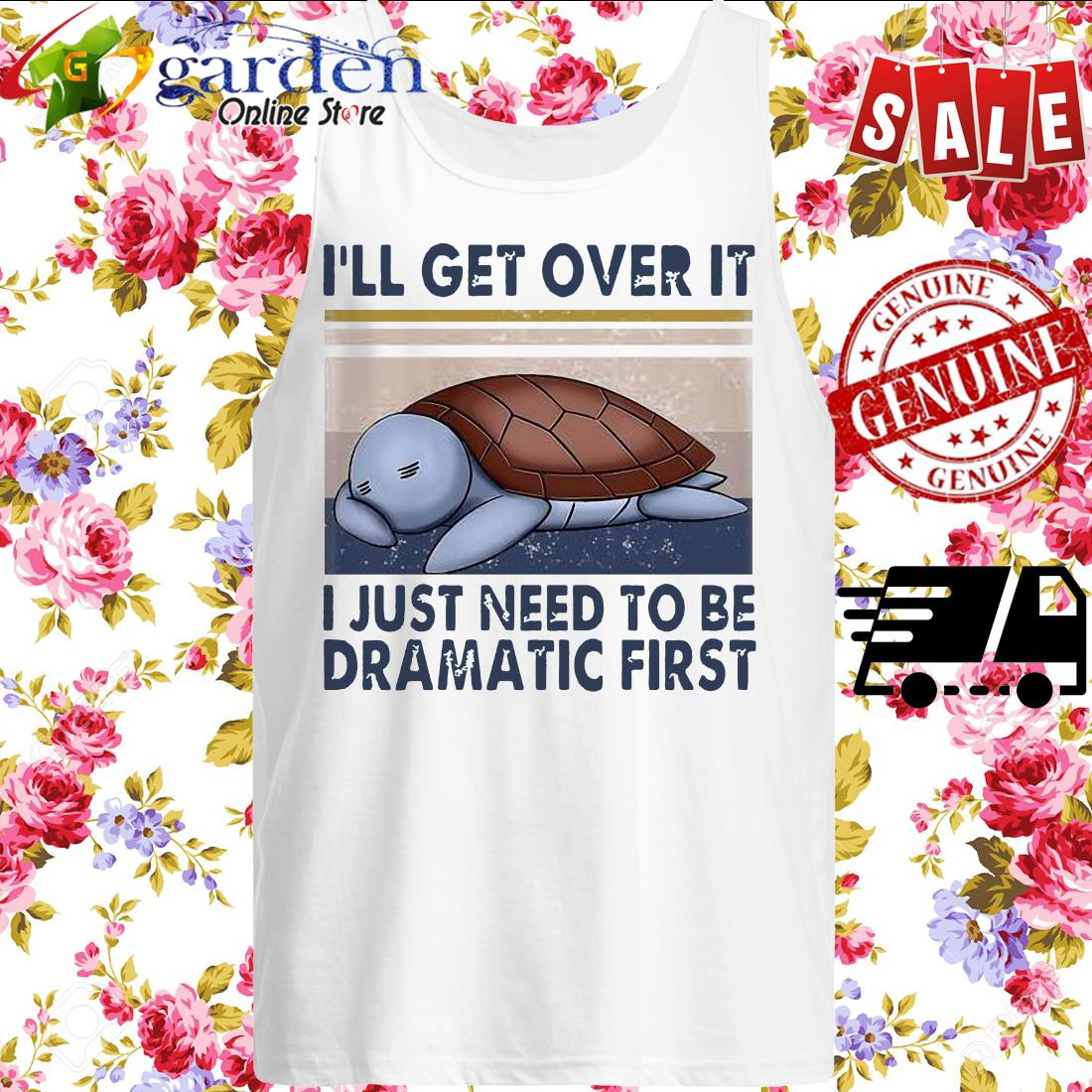 Turtle I'll Get Over It I Just Need To Be Dramatic First Vintage tank top