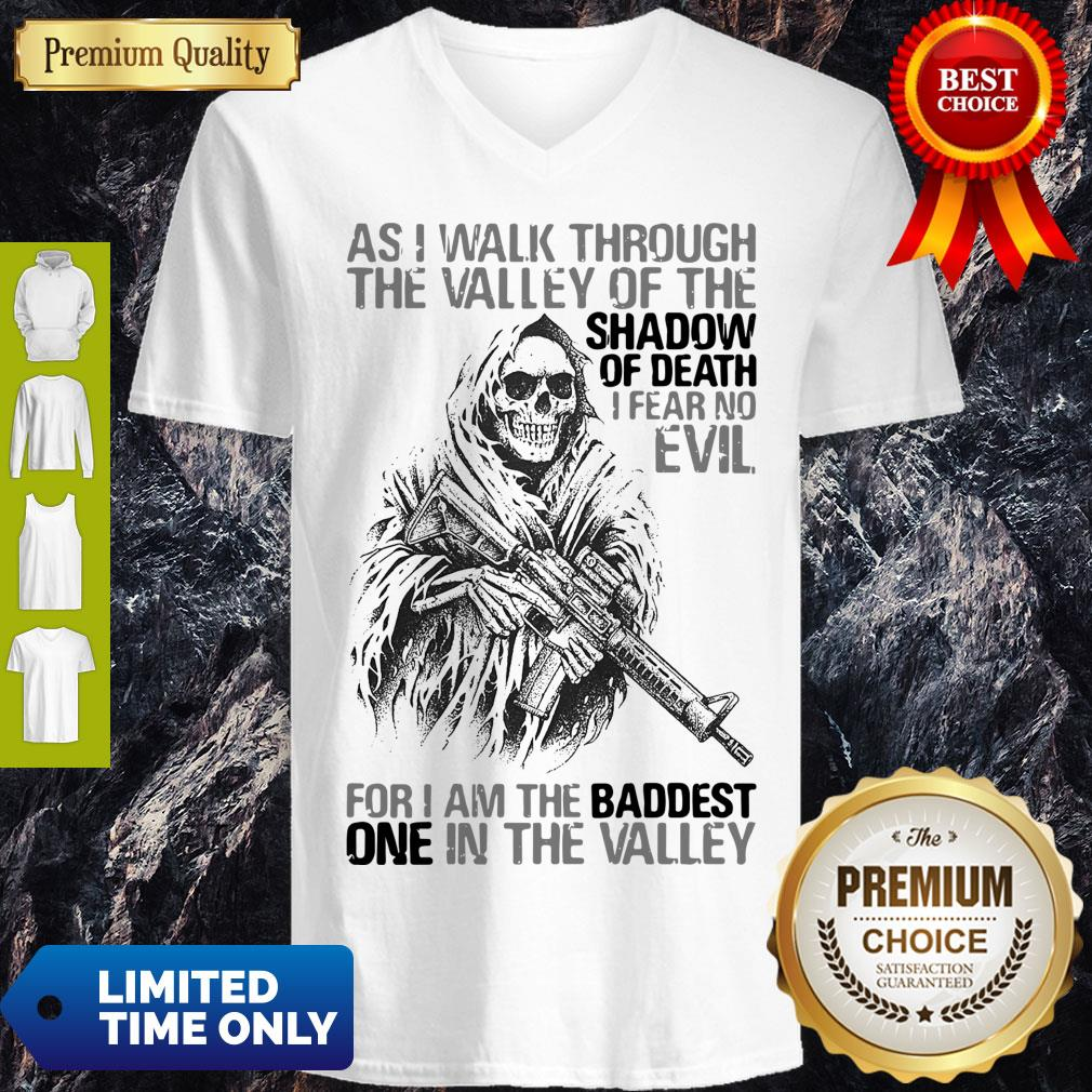 As I Walk Through The Valley Of The Shadow Of Death I Fear No Evil For I Am The Baddest One In The Valley V-neck
