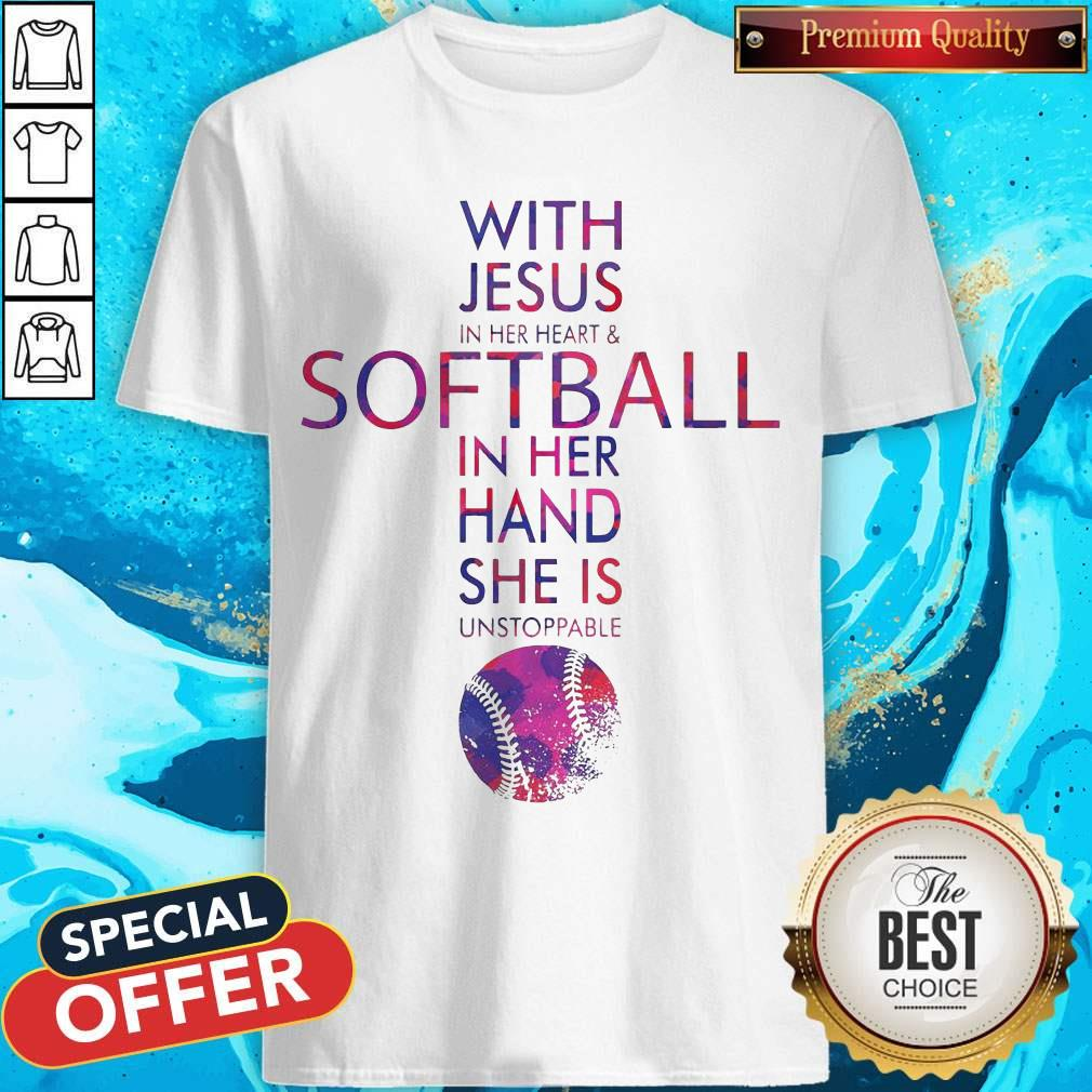 With Jesus In Her Heart And Softball In Her Hand She Is Unstoppable Shirt