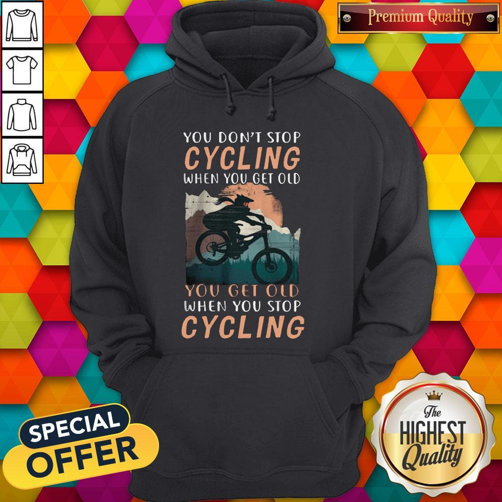 You Don't Stop Cycling When You Get Old You Get Old When You Stop Cycling Hoodie
