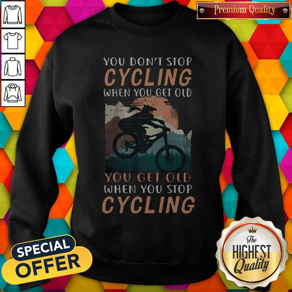 You Don't Stop Cycling When You Get Old You Get Old When You Stop Cycling Sweatshirt