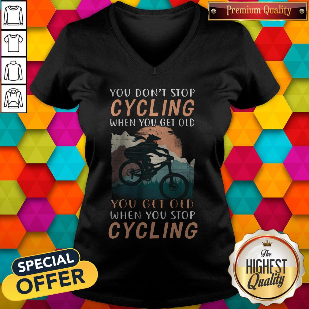 You Don't Stop Cycling When You Get Old You Get Old When You Stop Cycling V-neck