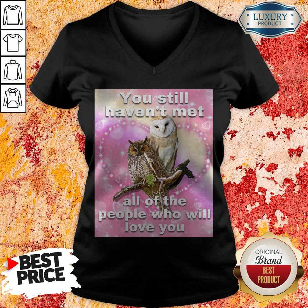 You Still Haven't Met All Of The People Who Will Love You V-neck