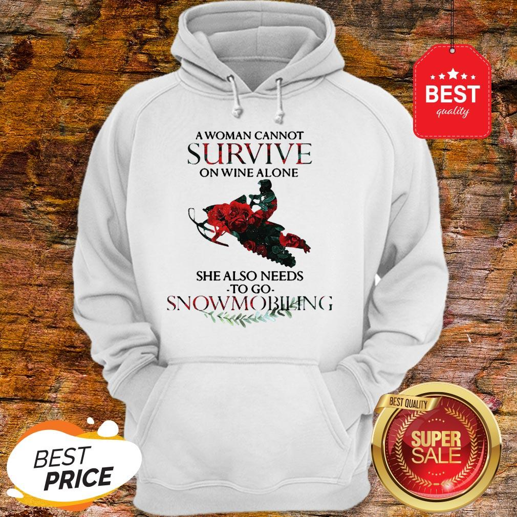 A Woman Cannot Survive On Wine Alone She Also Needs Snowmobiling Hoodie