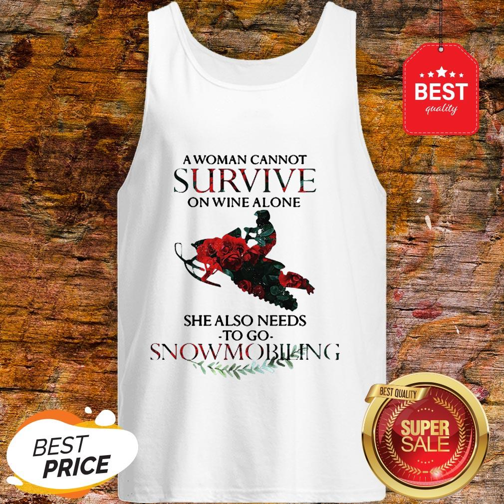 A Woman Cannot Survive On Wine Alone She Also Needs Snowmobiling Tank Top