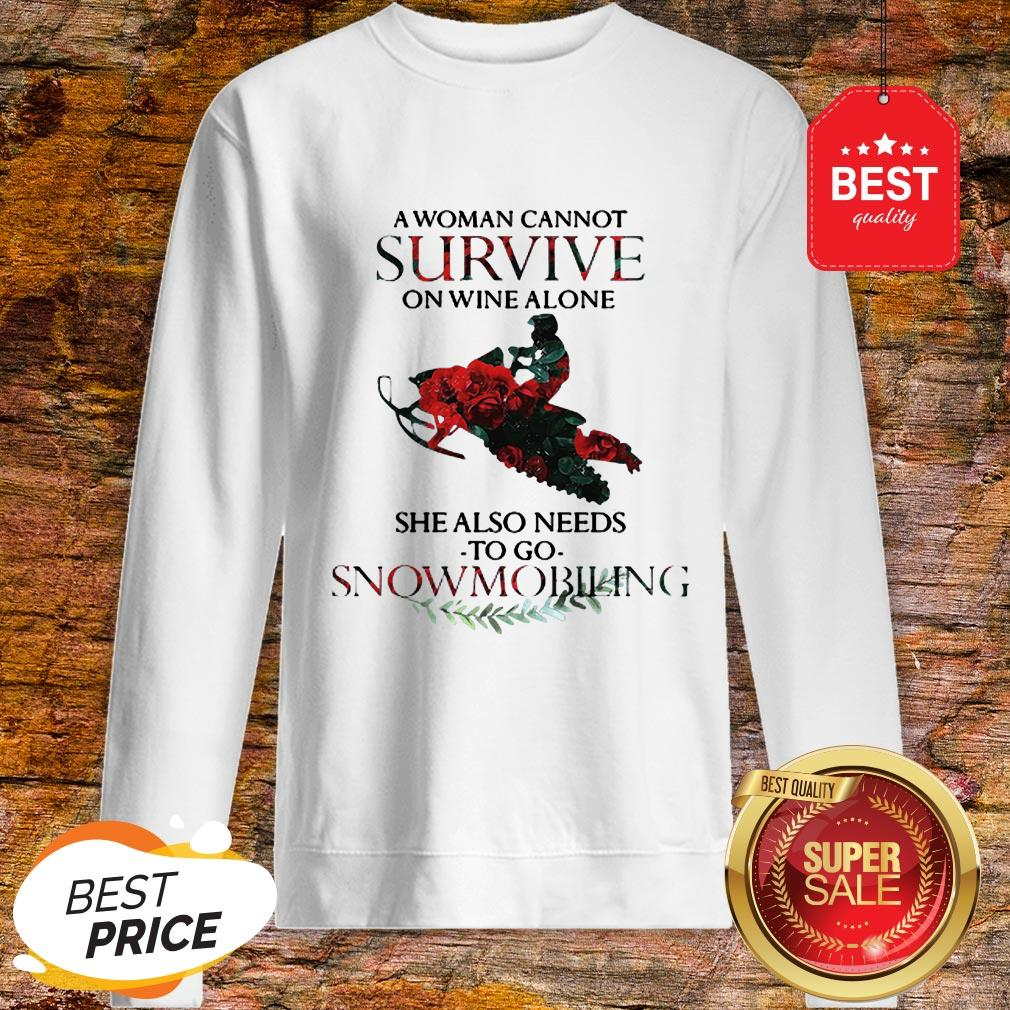 A Woman Cannot Survive On Wine Alone She Also Needs Snowmobiling Sweatshirt