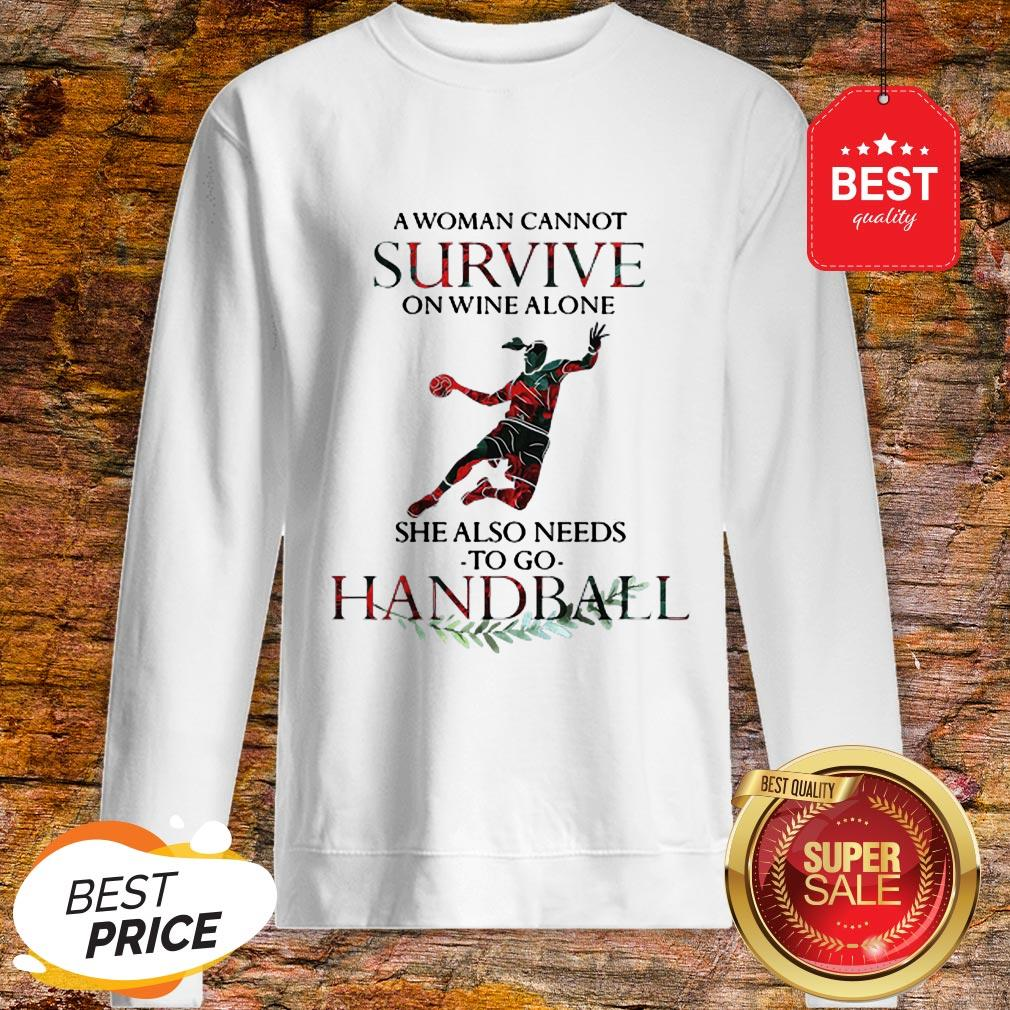 A Woman Cannot Survive On Wine Alone She Also Needs To Play Handball Sweatshirt