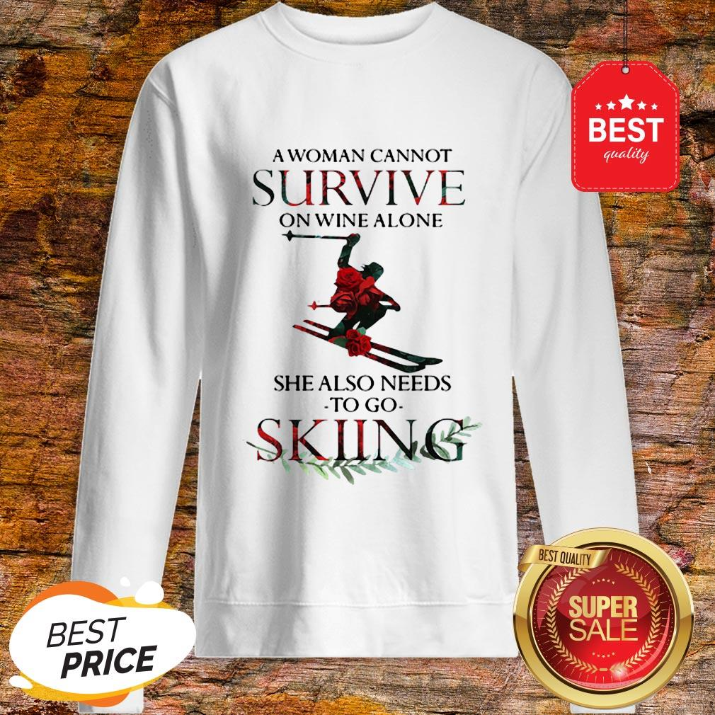 A Woman Cannot Survive On Wine Alone She Also Needs Skiing Sweatshirt