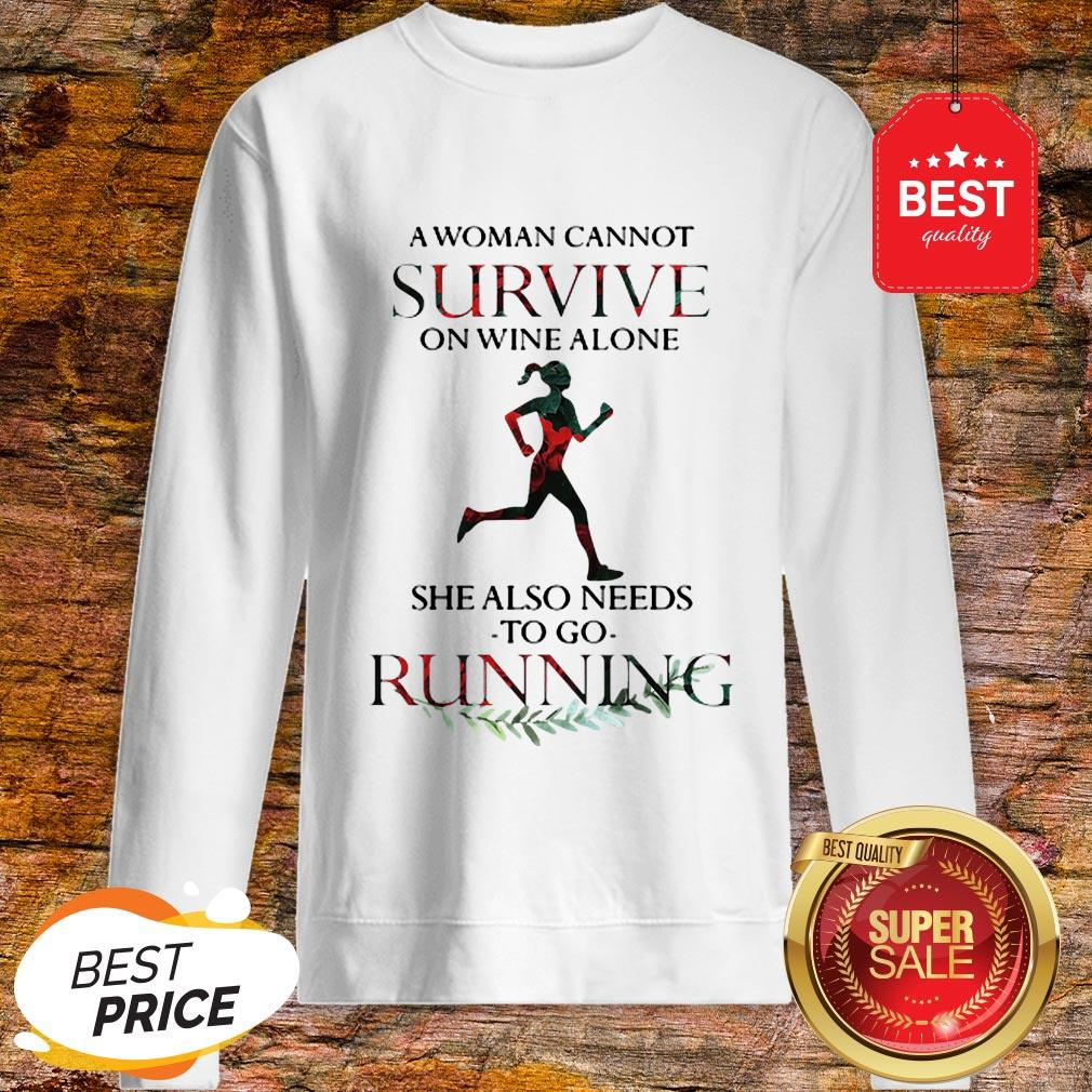 A Woman Cannot Survive On Wine Alone She Also Needs To Go Running Sweatshirt