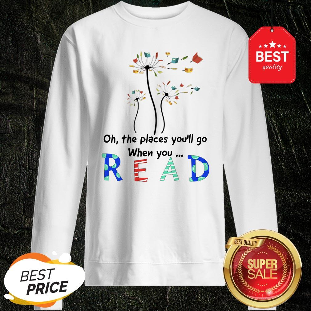 Official Flower Oh The Places You'll Go When You Read Sweatshirt