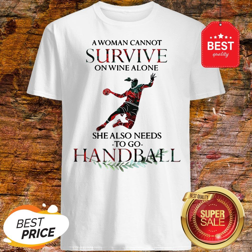A Woman Cannot Survive On Wine Alone She Also Needs To Play Handball Shirt