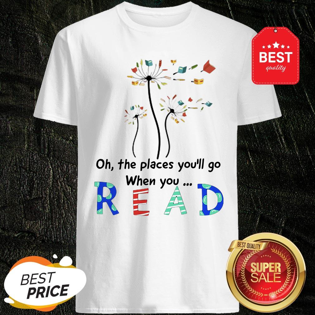 Official Flower Oh The Places You'll Go When You Read Shirt