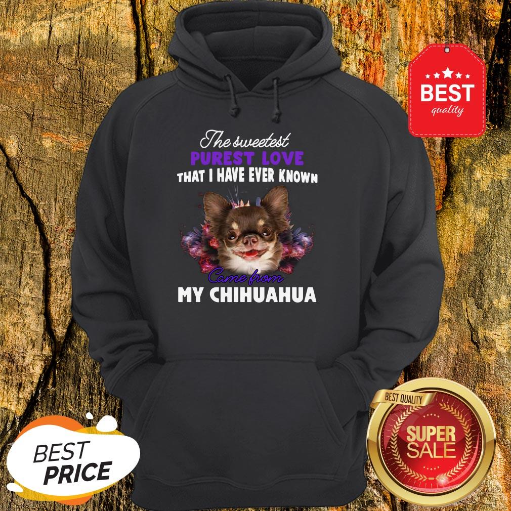 Chihuahua The Sweetest Purest Love That I Have Ever Known Hoodie