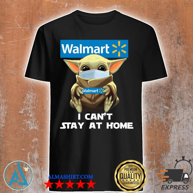 Baby Yoda face mask hug Walmart I can't stay at home shirt