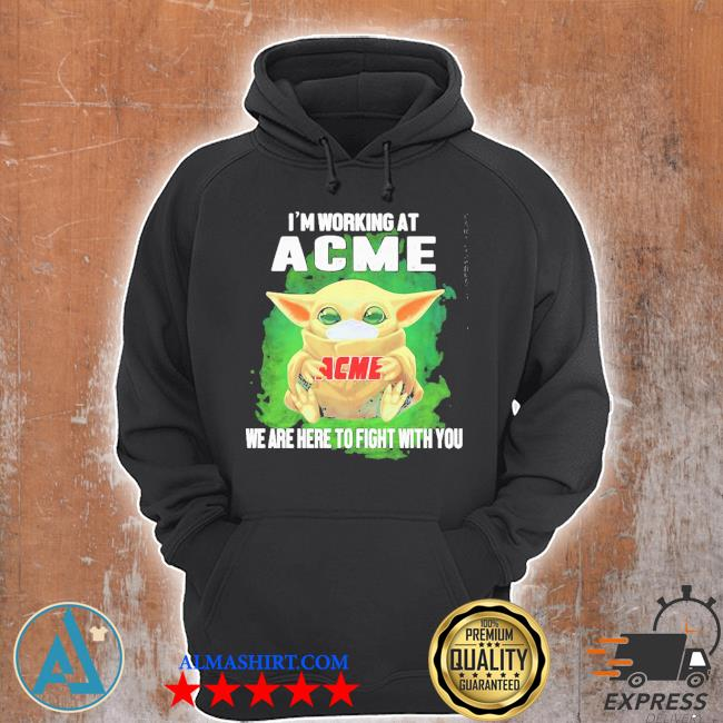 Baby Yoda I'm working at ACME we are here to fight with you s Unisex Hoodie