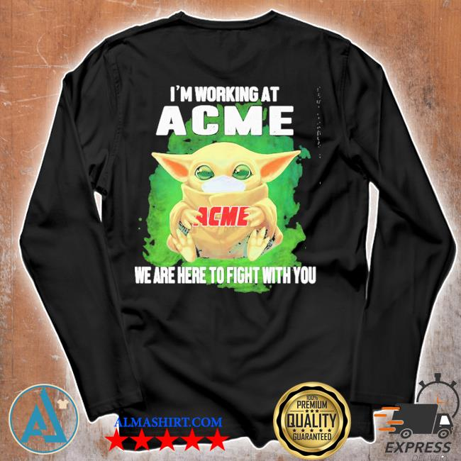 Baby Yoda I'm working at ACME we are here to fight with you s Unisex longsleeve