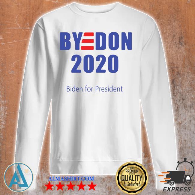 Bye Don Biden For President 2020 s Unisex sweatshirt