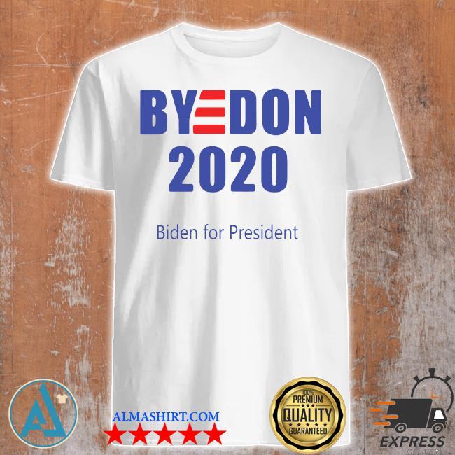 Bye Don Biden For President 2020 shirt