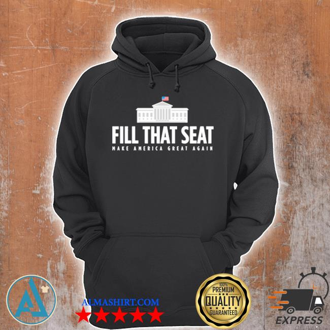 Fill that seat t shirt trump make america great again s Unisex Hoodie