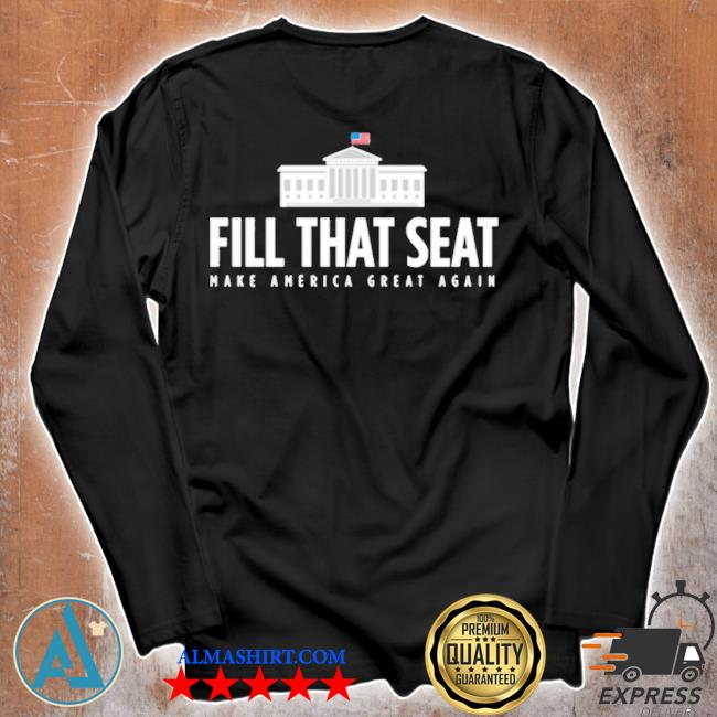 Fill that seat t shirt trump make america great again s Unisex longsleeve