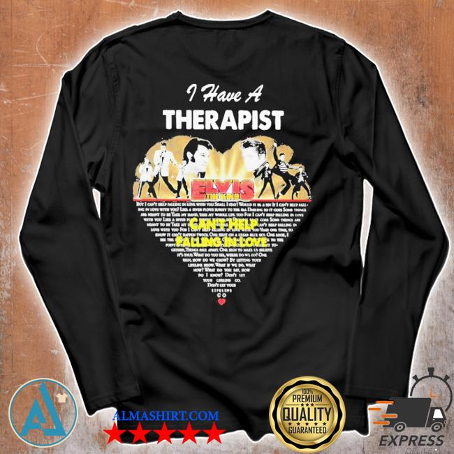 I have a therapist elvis the king can't help falling in love heart s Unisex longsleeve