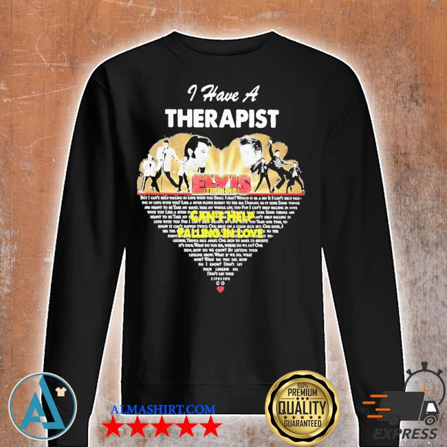 I have a therapist elvis the king can't help falling in love heart s Unisex sweatshirt