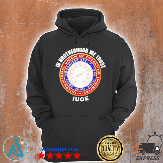 In brotherhood we trust iuoe international union of operating engineers logo s Unisex Hoodie