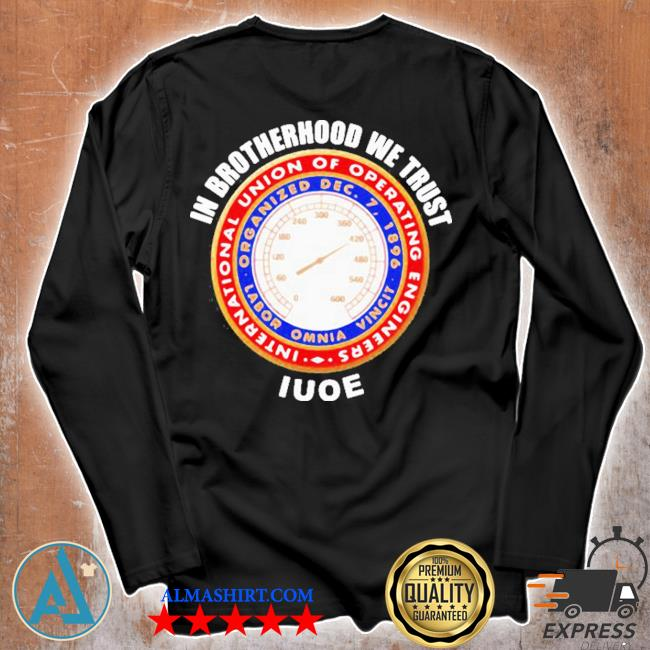 In brotherhood we trust iuoe international union of operating engineers logo s Unisex longsleeve