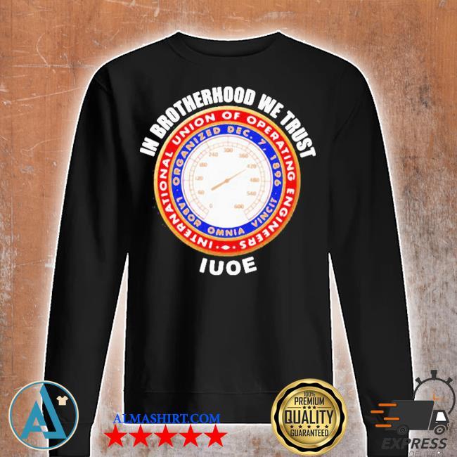 In brotherhood we trust iuoe international union of operating engineers logo s Unisex sweatshirt