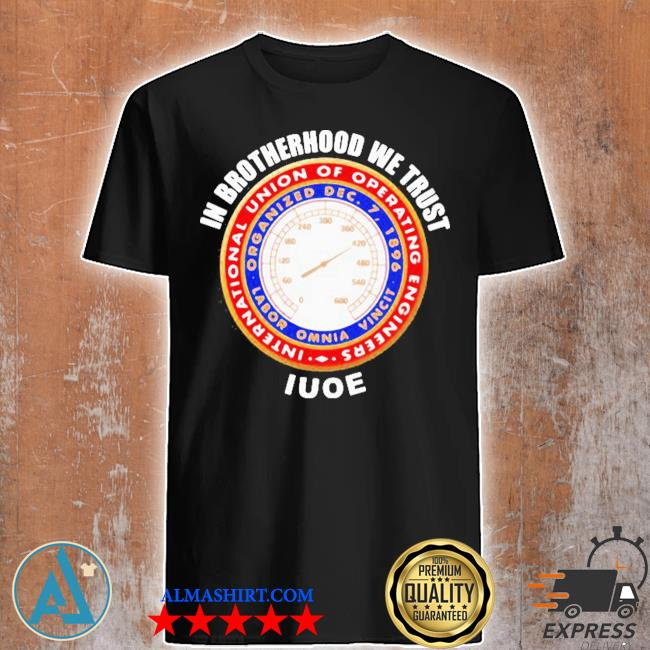 In brotherhood we trust iuoe international union of operating engineers logo shirt