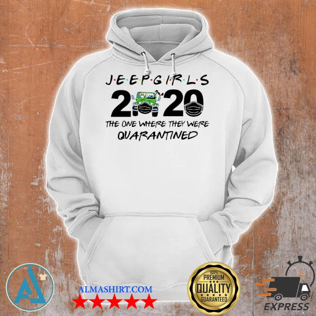 Jeep Girls 2020 face mask the one where they were Quarantined s Unisex Hoodie