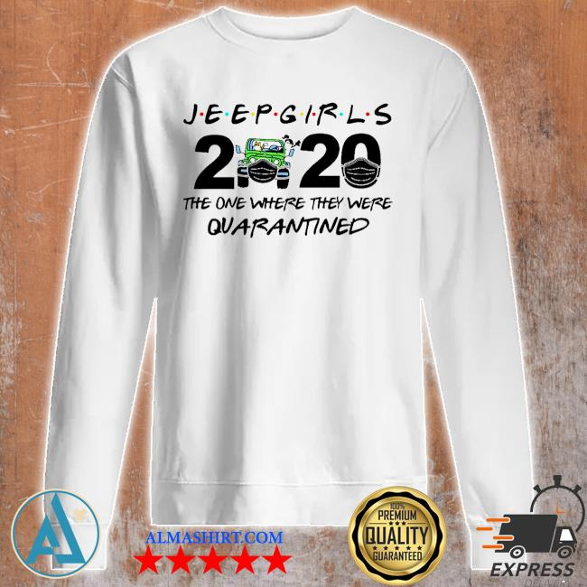 Jeep Girls 2020 face mask the one where they were Quarantined s Unisex sweatshirt