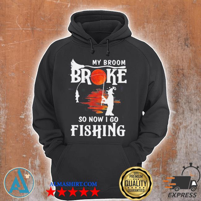 My broom broke so now I go fishing halloween s Unisex Hoodie