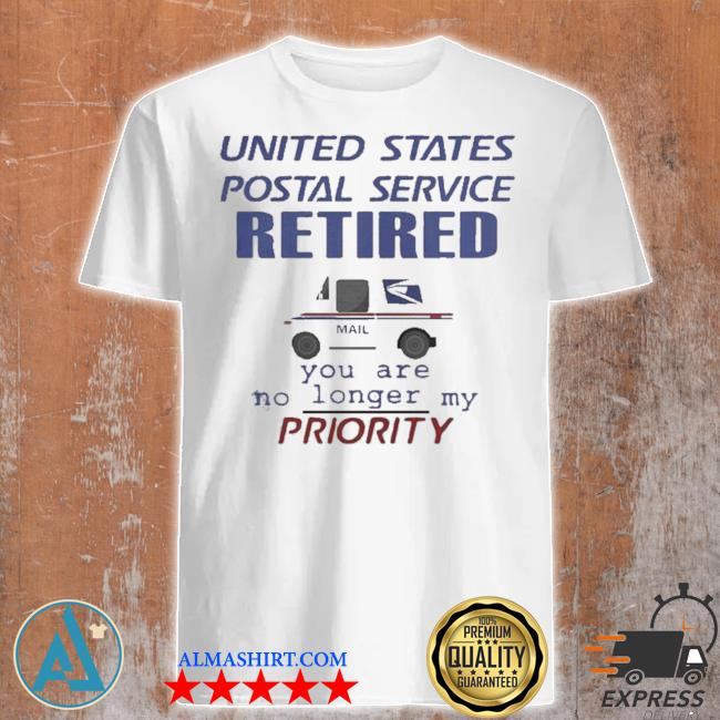 United states postal service retired you are no longer my priority shirt