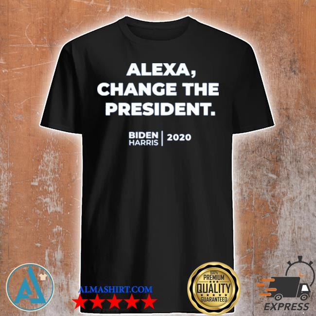 2020 alexa change the president biden harris shirt