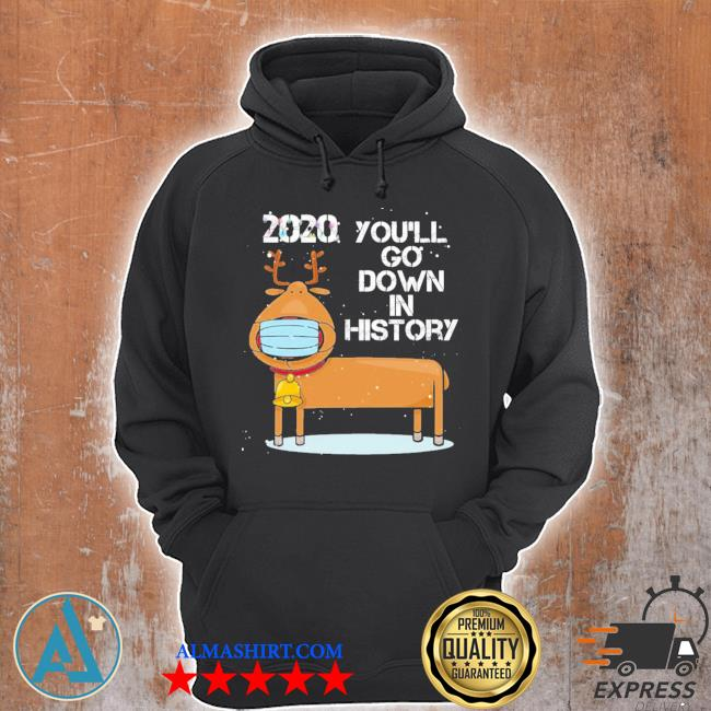 2020 you'll go down in history funny reindeer wearing mask ugly sweater Unisex Hoodie