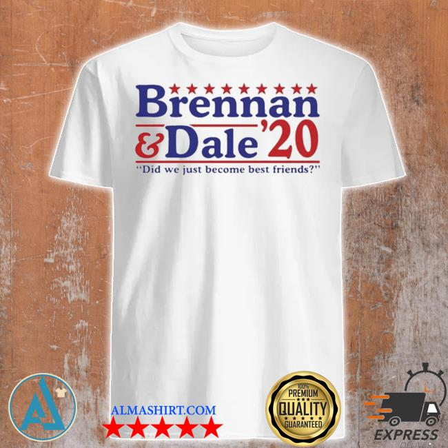 Brennan and dale 2020 did we just become best friends shirt