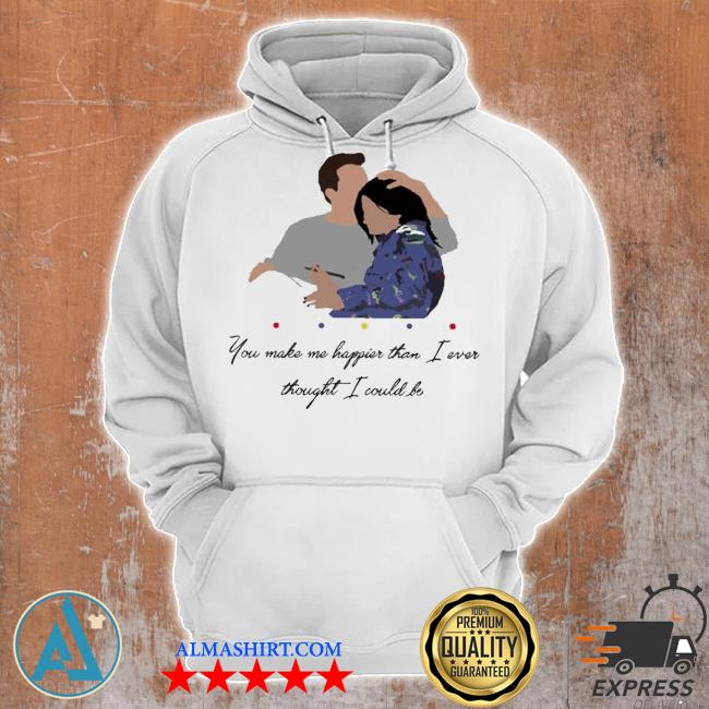 Chandler you make me happier than I ever thought I could be s Unisex Hoodie