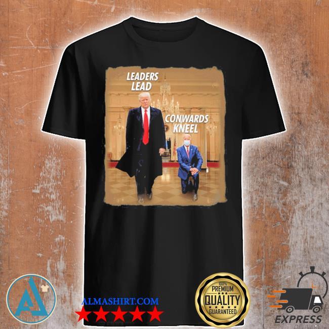 #donaldtrump2020 donald trump leaders lead cowards kneel shirt