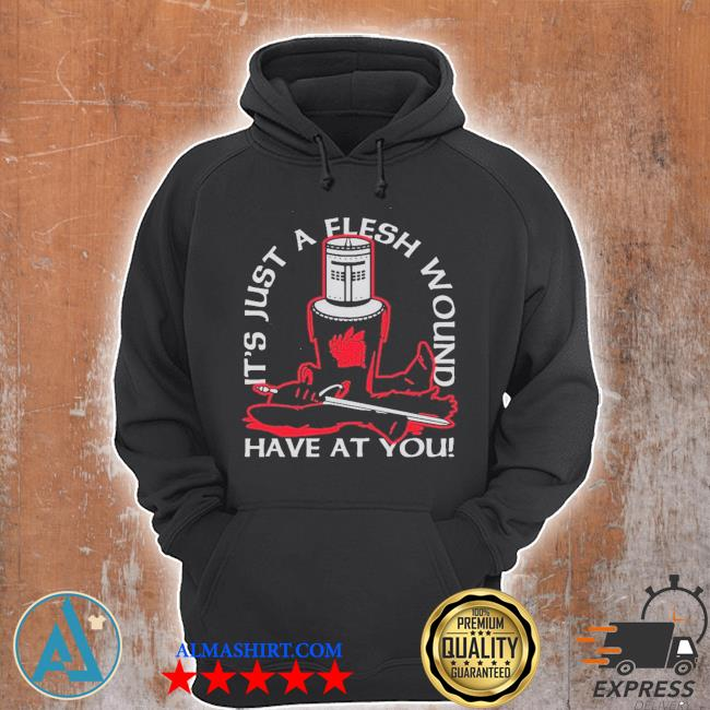 It's just a flesh wound have at you s Unisex Hoodie