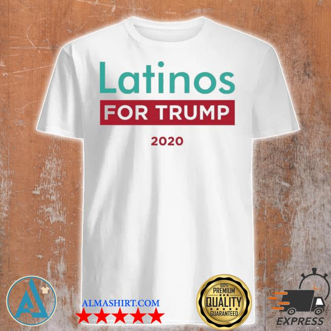 Latinos for trump 2020 shirt