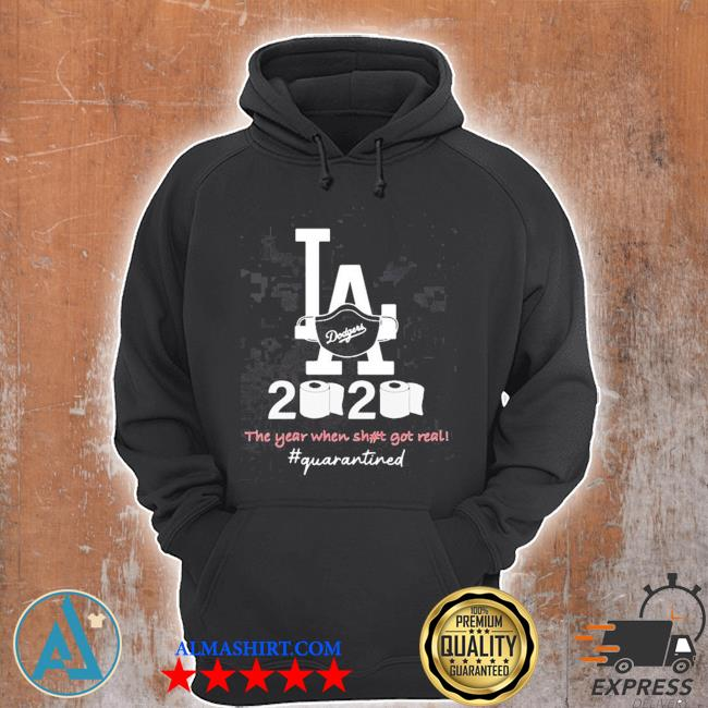 Los angeles dodgers 2020 the year when shit got real quarantined toilet paper mask covid-19 2020 s Unisex Hoodie