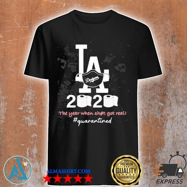 Los angeles dodgers 2020 the year when shit got real quarantined toilet paper mask covid-19 2020 shirt