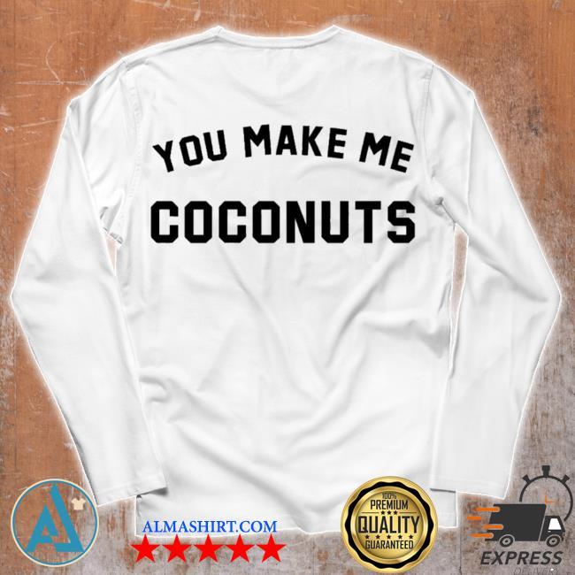 Nicole franzel you make me coconuts s Unisex longsleeve