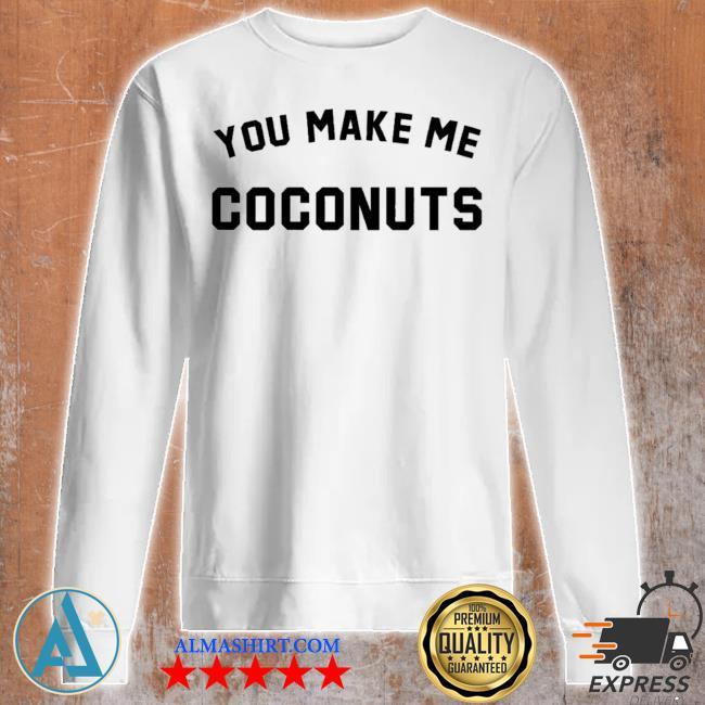 Nicole franzel you make me coconuts s Unisex sweatshirt
