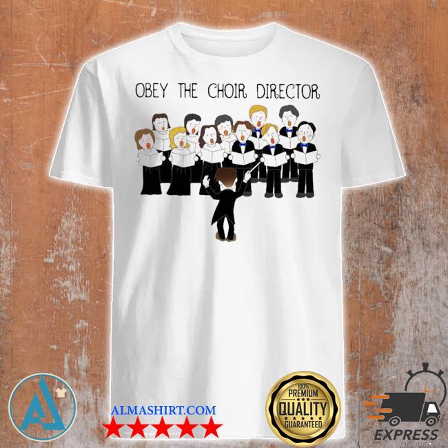 Obey the choir director shirt