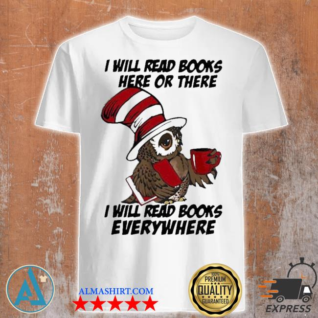 Owl i will read books here or there i will read books everywhere shirt